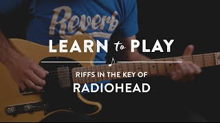 Learn To Play Riffs In The Key of Radiohead | Reverb Guitar Lesson