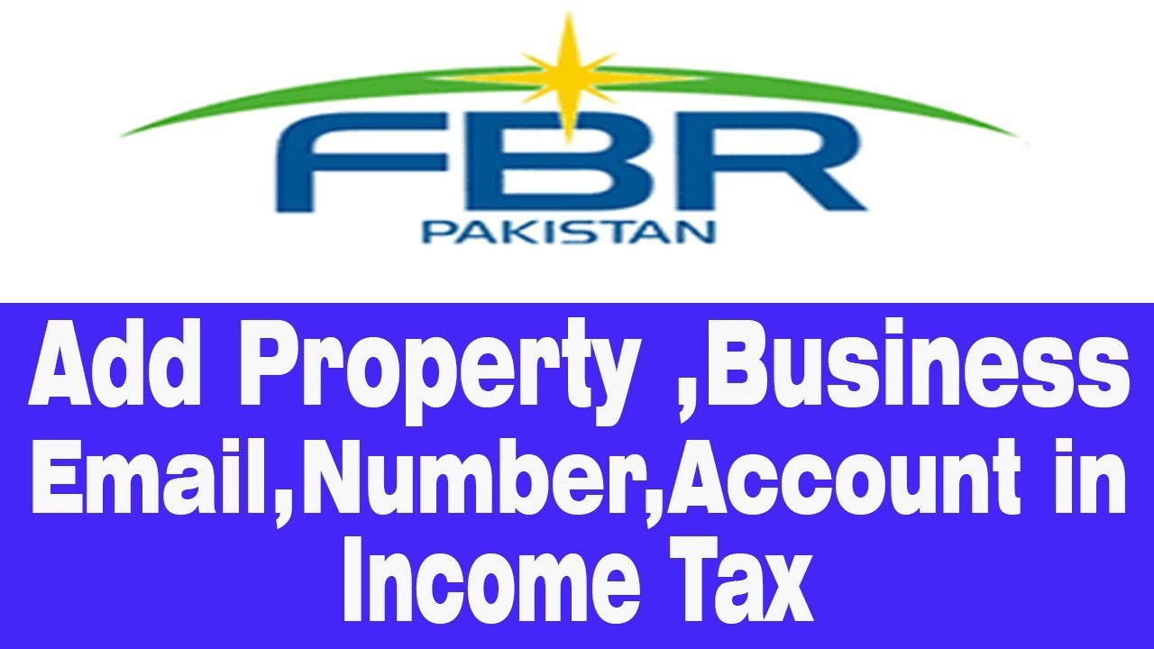 How to Add Property,Business,Email,Mobile Number, Account etc in FBR Income  Tax