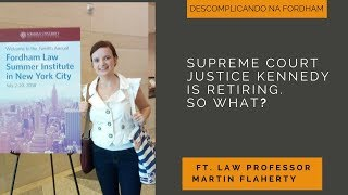 Supreme Court Justice Kennedy is retiring. So what? - FT. Law Professor Martin Flaherty
