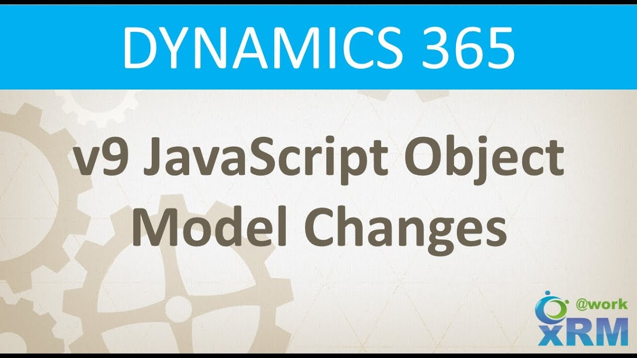 DYNAMICS 365 v9 JavaScript Object Model Changes