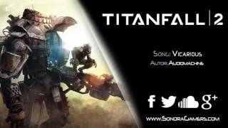 Titanfall 2 - Multiplayer Gameplay  | Audiomachine - Vicarious | #E32016 Trailer Music