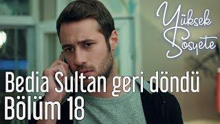 Yüksek Sosyete 18. Bölüm - Bedia Sultan Geri Döndü