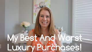 MY BEST AND WORST LUXURY PURCHASES!!!!