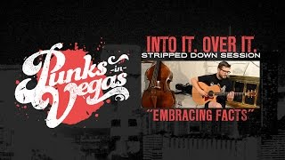 "Into it. Over it.  ""Embracing Facts"" Punks in Vegas Stripped Down Session"