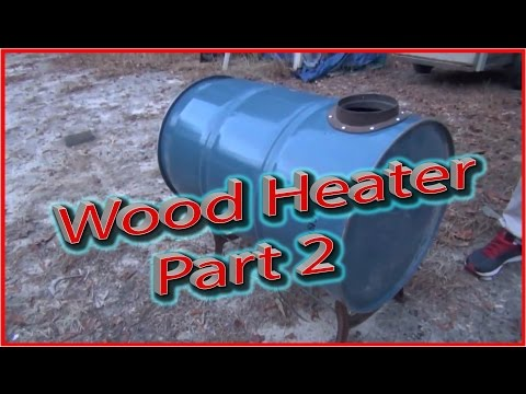 How to Make a Wood Heater Part 2 Great for garage heater