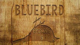 BLUEBIRD - Episode 5 - Housewarming