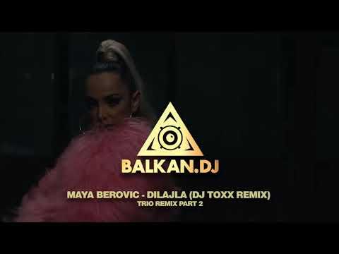 MAYA BEROVIĆ - DILAJLA (DJ TOXX REMIX)   TRIO REMIX PART 2