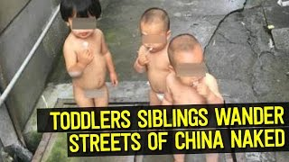 3 NAKED Toddlers, Wanders Around Streets of China by Themselves