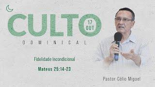 Culto Noite - Domingo 17/10/21 - Fidelidade Incondicional - Pastor Célio Miguel