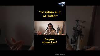 """Le roban el Z al Drifter"" 🤦🏼♂️ Quien creen?"
