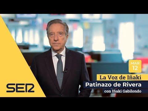 La voz de Iñaki | 12/03/19 | Patinazo de Rivera