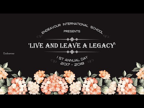"""""LIVE & LEAVE A LEGACY"""" - Endeavour International School 1st Annual Day 2017-18"