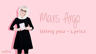 mars argo - using you (lyrics)