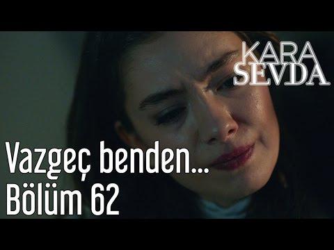 Kara Sevda 62. Bölüm -  Vazgeç Benden...