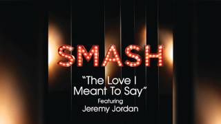 The Love I Meant To Say - SMASH Cast