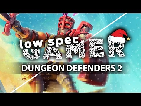 Dungeon Defenders 2: super low graphics for low end computers (Holiday Special)