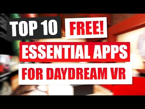 The Top 10 Most Essential Free Apps For Google Daydream VR