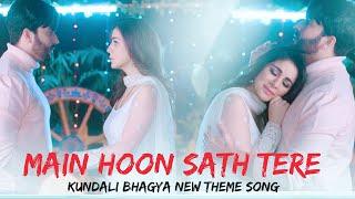 Kundali Bhagya Theme Song | Main Hoon Sath Tere Song | Preeta And Karan | Lyrical Video
