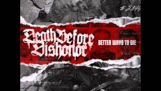 Death Before Dishonor - Better Ways To Die 2009 [FULL ALBUM]