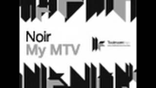 Noir - My MTV - Paul Harris Remix