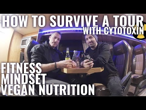 HOW TO SURVIVE A TOUR Vegan Nutrition Workout and Mindset with CYTOTOXIN