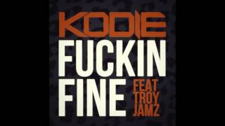 Kodie feat. Troy Jamz - Fuckin Fine
