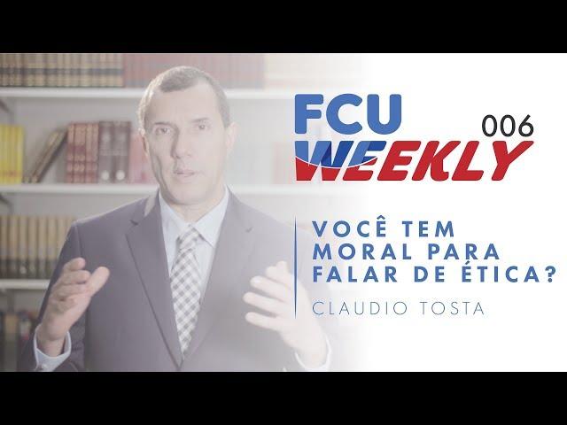 Você Tem Moral Para Falar de Ética? (ft. Claudio Tosta) [ FCU Weekly Ep. 006]