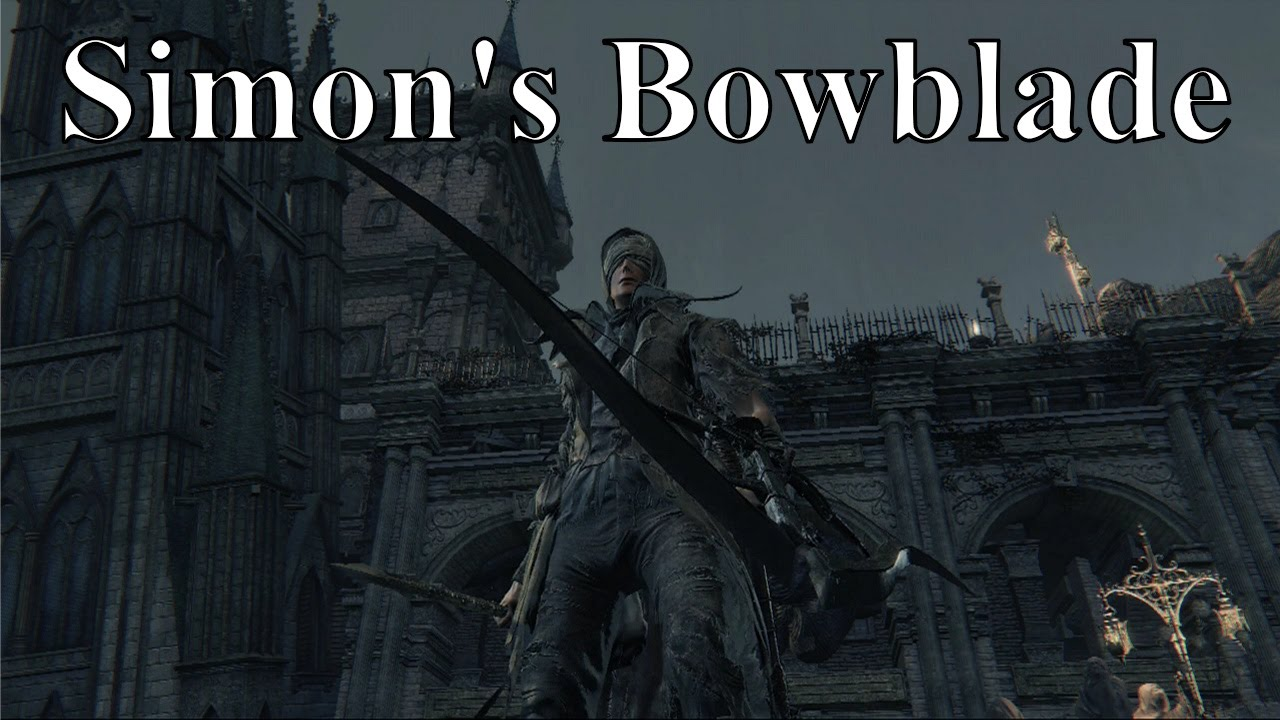 bloodborne pvp simon s bowblade build youtube