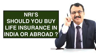 NRI DILEMMA - SHOULD YOU BUY LIFE INSURANCE IN INDIA OR ABROAD ?