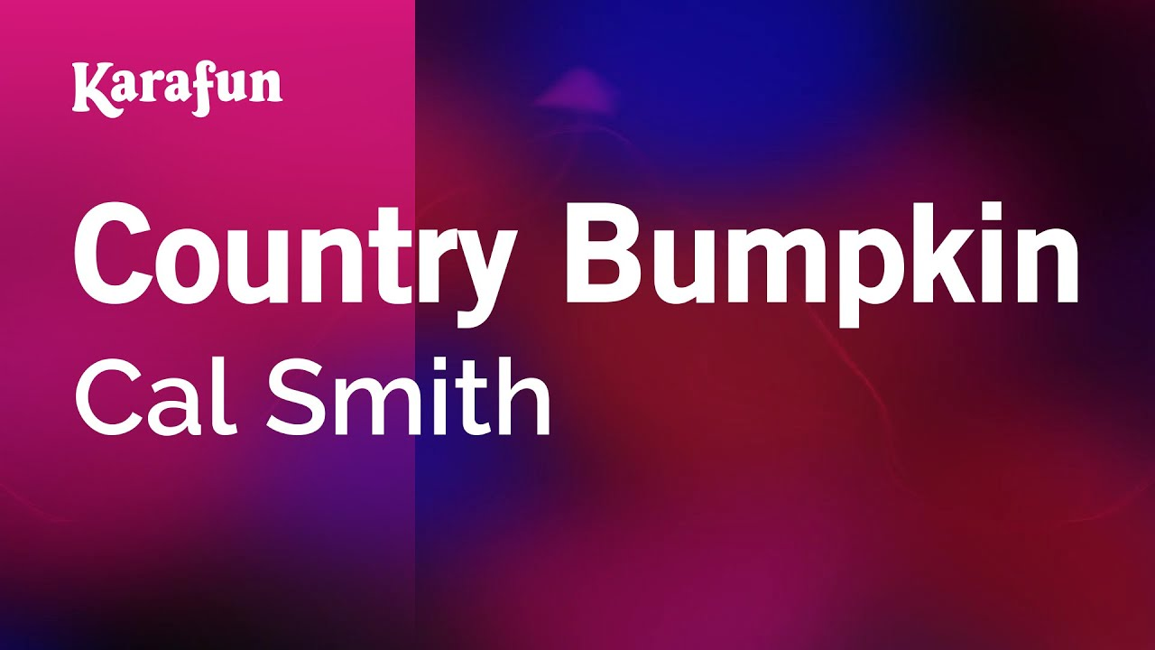 Country Bumpkin - Cal Smith | Karaoke Version | KaraFun