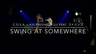 【LIVE】Swing at somewhere feat. コトリンゴ / C.O.S.A. × KID FRESINO & jjj