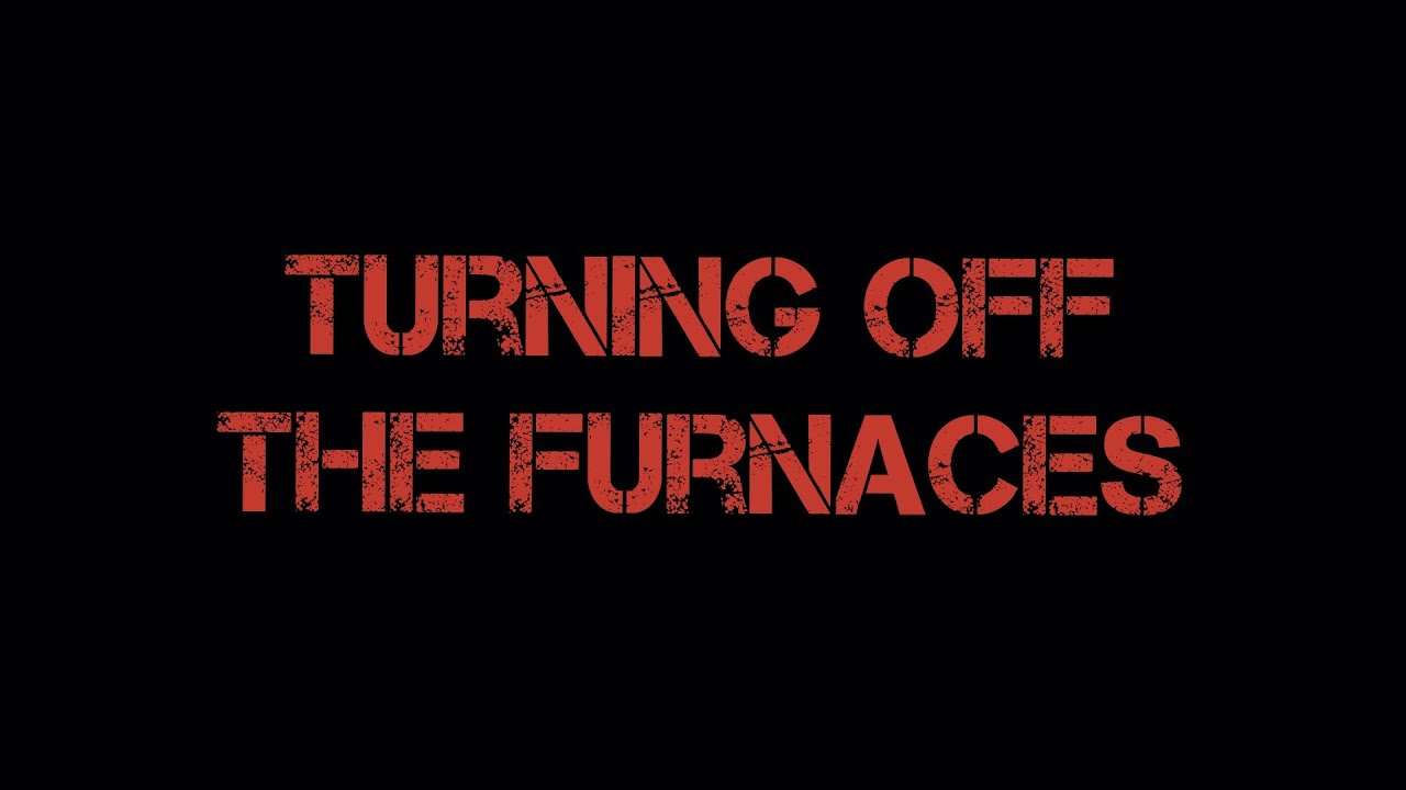 Turning Off The Furnaces Youtube