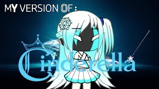My Version of: Cinderella || Gachaverse