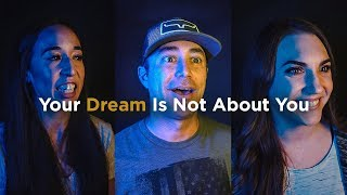 Your Dream Is Not About You