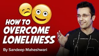 How to overcome Loneliness? By Sandeep Maheshwari I Hindi