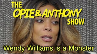 Opie & Anthony: Wendy Williams is a Monster (07/14/09-01/23/14)