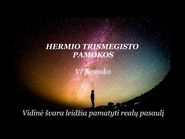 HERMIS TRISMEGISTAS VI pamoka: Vidinė švara leidžia pamatyti realų pasaulį