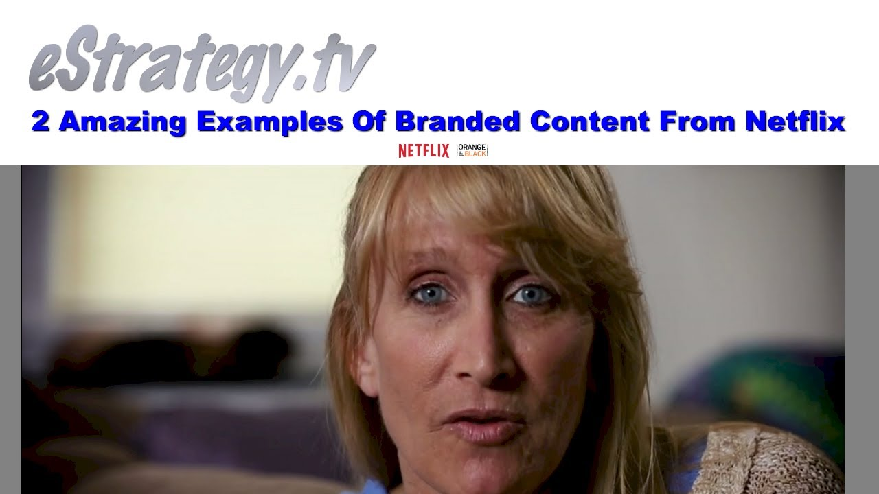 2 Amazing Examples Of Branded Content From Netflix Youtube