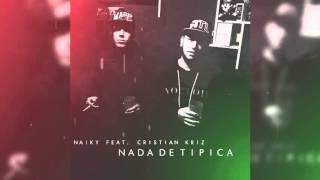 Naiky El Unico - Nada De Tipica (Feat. Cristian Kriz)