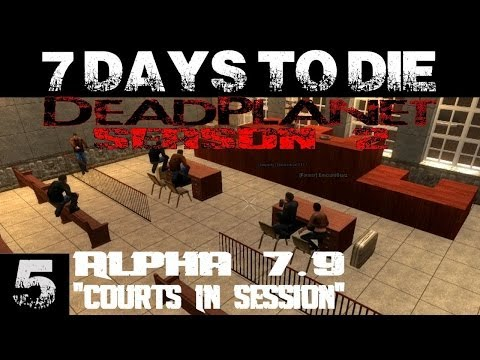 7 Days To Die: Alpha 7.9 || DeadPlanet Server S2 (1080p YT-MA) EP 5: Courts In Session