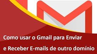 Como usar o Gmail para Enviar e Receber E-mails de outro domínio
