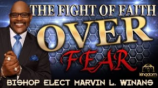 THE FIGHT OF FAITH OVER FEAR -BISHOP ELECT MARVIN L. WINANS -PASTOR JK RODGERS