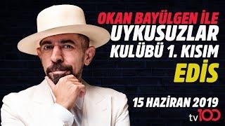 Okan Bayülgen ile Uykusuzlar Kulübü 15 Haziran 2019 - Bölüm 1 - Edis