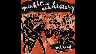 Mikus -  Music Is Our History {free download}
