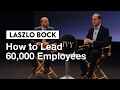 How To Lead 60 000 Employees Laszlo Bock Google S Former People Chief mp3