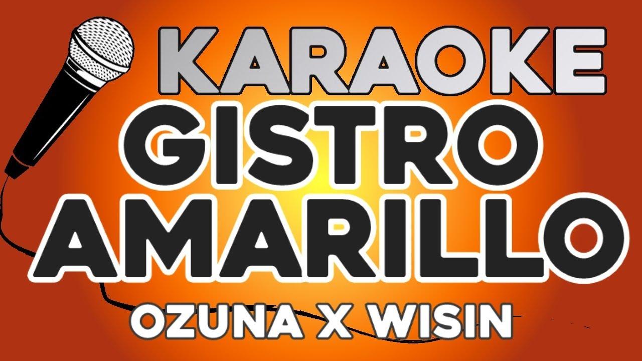 KARAOKE (Gistro Amarillo - Ozuna, Wisin)