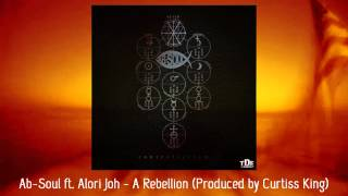 Ab-Soul - A Rebellion (Feat. Alori Joh) (Produced by Curtiss King)
