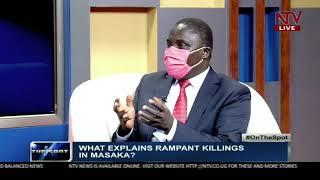 What explains the rampant killings in Masaka? | ON THE SPOT