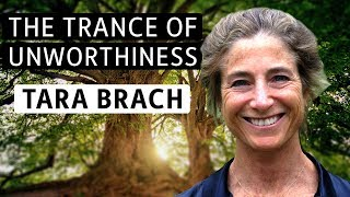 Waking Up from the Trance of Unworthiness with Tara Brach