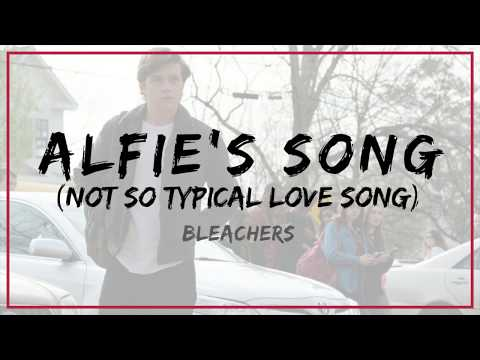 Bleachers - Alfie's Song (Not So Typical Love Song) | Lyrics